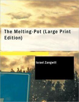 The Melting-Pot (Large Print Edition)