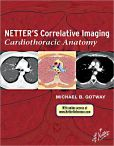 Book Cover Image. Title: Netter?s Correlative Imaging:  Cardiothoracic Anatomy: with Online Access, Author: Michael Gotway