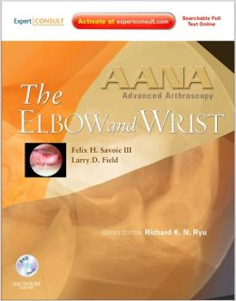 AANA Advanced Arthroscopy: The Wrist and Elbow: Expert Consult: Online, Print and DVD