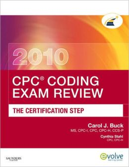CPC Coding Exam Review 2010: The Certification Step
