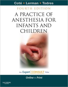 A Practice of Anesthesia for Infants and Children: Expert Consult: Online and Print