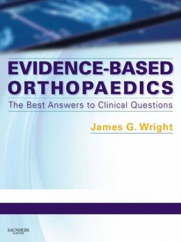 Evidence-Based Orthopaedics: The Best Answers to Clinical Questions: Expert Consult: Online and Print