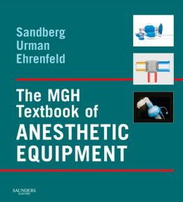 The MGH Textbook of Anesthetic Equipment: Expert Consult