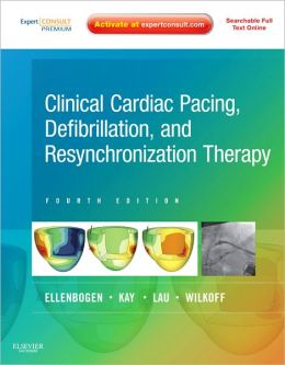 Clinical Cardiac Pacing, Defibrillation and Resynchronization Therapy: Expert Consult Premium Edition ? Enhanced Online Features and Print