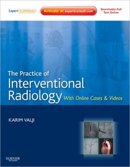 The Practice of Interventional Radiology, with online cases and video: Expert Consult Premium Edition - Enhanced Online Features and Print