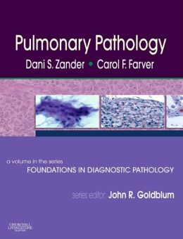 Pulmonary Pathology: A Volume in Foundations in Diagnostic Pathology Series
