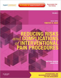Reducing Risks and Complications of Interventional Pain Procedures: Volume 5: A Volume in the Interventional and Neuromodulatory Techniques for Pain Management Series; Expert Consult Online and Print