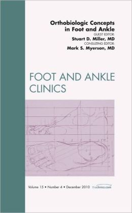 Orthobiologic Concepts in Foot and Ankle, An Issue of Foot and Ankle Clinics