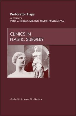 Perforator Flaps, An Issue of Clinics in Plastic Surgery