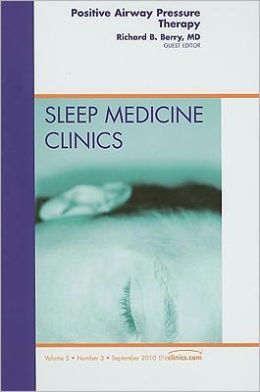 Positive Airway Pressure Therapy, An Issue of Sleep Medicine Clinics