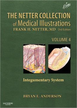 The Netter Collection of Medical Illustrations - Integumentary System: Volume 4