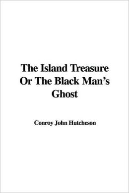 The Island Treasure or the Black Man's Ghost