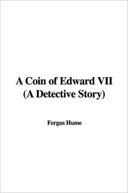 A Coin Of Edward Vii (A Detective Story)