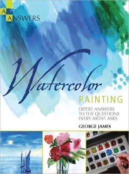Watercolor Painting: Expert Answers to the Questions Every Artist Asks
