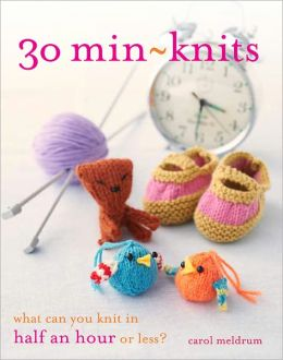 30 Min-Knits: What Can You Do in Half an Hour or Less?