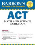 Book Cover Image. Title: Barron's ACT Math and Science Workbook, 2nd Edition, Author: Roselyn Teukolsky M.S.