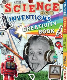 The Science and Inventions Creativity Book: Games, Models to Make, High-Tech Craft Paper, Stickers, and Stencils
