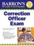 Book Cover Image. Title: Barron's Correction Officer Exam, 4th Edition, Author: Donald J. Schroeder Ph.D.