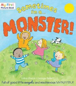 Sometimes I'm a Monster: Full of Good Little Angels and Mischievous Monsters!