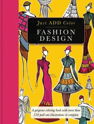 Fashion Design: Gorgeous coloring books with more than 120 pull-out illustrations to complete