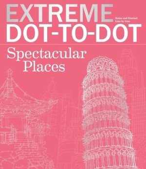 Extreme Dot-to-Dot Spectacular Places: Relax and Unwind, One Splash of Color at a Time