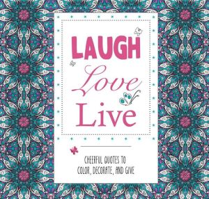 Laugh Love Live: Cheerful Quotes to Color, Decorate, and Give