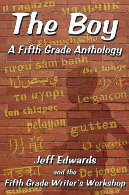 The Boy: A Fifth Grade Anthology