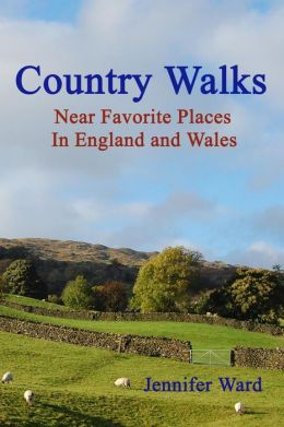 Country Walks: Near Favorite Places in England and Wales