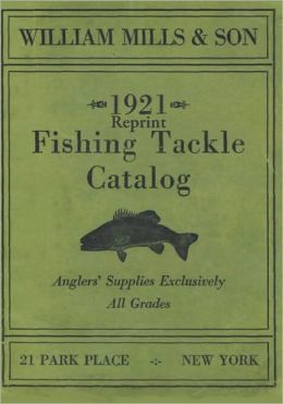 William Mills and Son 1921 Reprint Fishing Tackle Catalog
