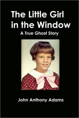 The Little Girl in the Window: A True Ghost Story