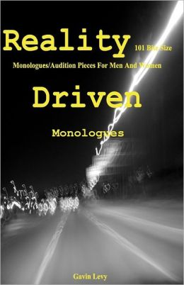 Reality Driven: 101 Bite Size Monologues/Audition Pieces for Men and Women