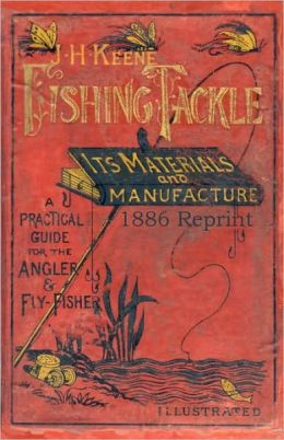 J. H. Keene Fishing Tackle Its Materials and Manufacture 1886 Reprint