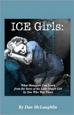 Ice Girls: What Managers Can Learn from the Story of the Little Match Girl by One Who Was There