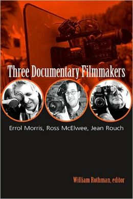 Three Documentary Filmmakers: Errol Morris, Ross McElwee, Jean Rouch