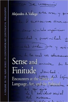 Sense and Finitude: Encounters at the Limits of Language, Art, and the Political