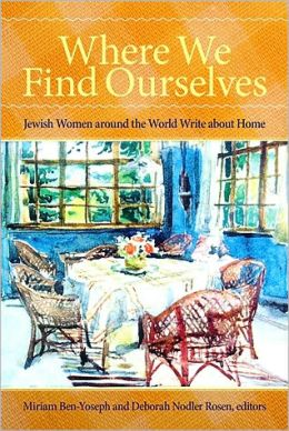 Where We Find Ourselves: Jewish Women Around the World Write about Home
