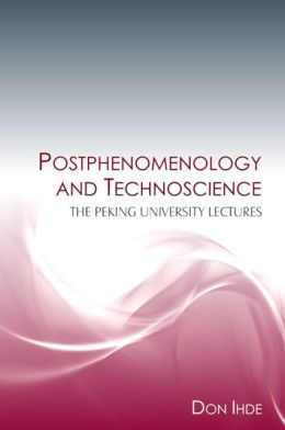 Postphenomenology and Technoscience: The Peking University Lectures