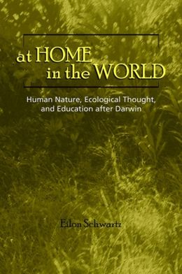 At Home in the World: Human Nature, Ecological Thought, and Education after Darwin