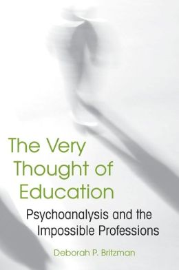 The Very Thought of Education: Psychoanalysis and the Impossible Professions