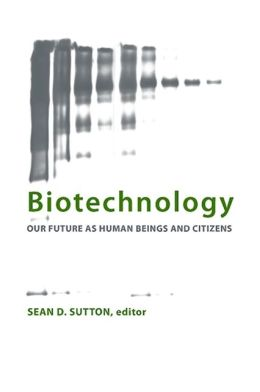 Biotechnology: Our Future as Human Beings and Citizens