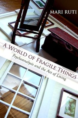World of Fragile Things, A: Psychoanalysis and the Art of Living