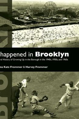 It Happened in Brooklyn: An Oral History of Growing up in the Borough in the 1940s, 1950s,and 1960s