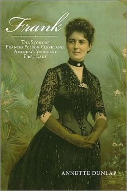 Frank: The Story of Frances Folsom Cleveland, America's Youngest First Lady