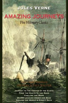 Amazing Journeys: New, superbly translated omnibus of five of Jules Verne's most renowned stories: Journey to the Center of the Earth, From the Earth to the Moon, Circling the Moon, 20,000 Leagues Under the Seas, and Around the World in 80 Days