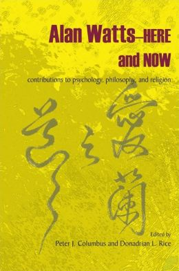 Alan Watts?Here and Now: Contributions to Psychology, Philosophy, and Religion