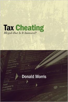 Tax Cheating: Illegal - But Is It Immoral?