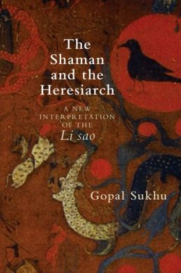 The Shaman and the Heresiarch: A New Interpretation of the Li sao