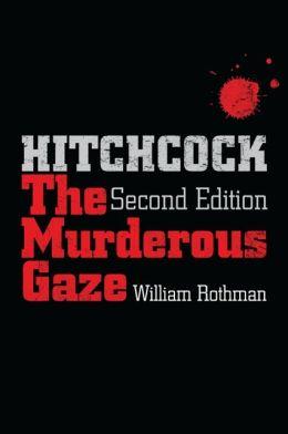 Hitchcock, Second Edition: The Murderous Gaze