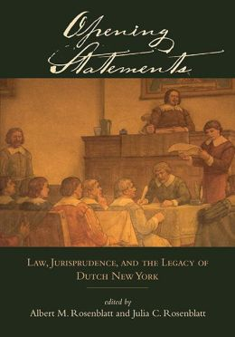 Opening Statements: Law, Jurisprudence, and the Legacy of Dutch New York