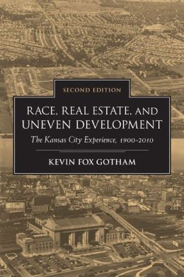Race, Real Estate, and Uneven Development, Second Edition: The Kansas City Experience, 1900?2010